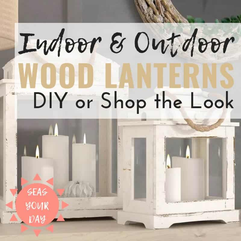 Wood Lanterns for Indoor or Outdoor | DIY and Shop the Look Ideas | https